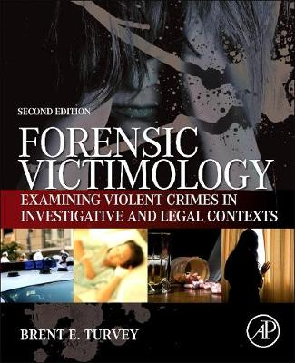 Forensic Victimology: Examining Violent Crime Victims in Investigative and Legal Contexts (Hardback)
