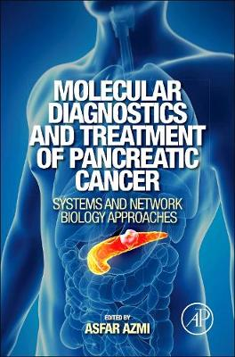 Molecular Diagnostics and Treatment of Pancreatic Cancer: Systems and Network Biology Approaches (Hardback)