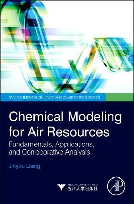 Chemical Modeling for Air Resources: Fundamentals, Applications, and Corroborative Analysis (Hardback)