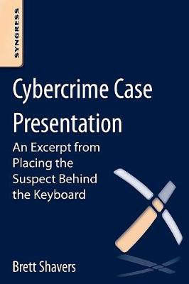 Cybercrime Case Presentation: An Excerpt from Placing The Suspect Behind The Keyboard (Paperback)