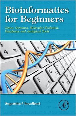 Bioinformatics for Beginners: Genes, Genomes, Molecular Evolution, Databases and Analytical Tools (Hardback)