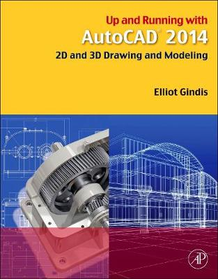 Up and Running with AutoCAD 2014: 2D and 3D Drawing and Modeling (Paperback)