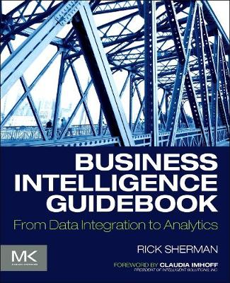 Business Intelligence Guidebook: From Data Integration to Analytics (Paperback)