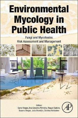 Environmental Mycology in Public Health: Fungi and Mycotoxins Risk Assessment and Management (Hardback)