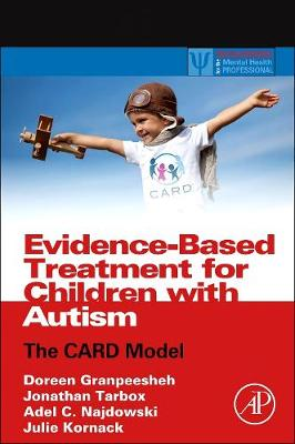 Evidence-Based Treatment for Children with Autism: The CARD Model - Practical Resources for the Mental Health Professional (Hardback)