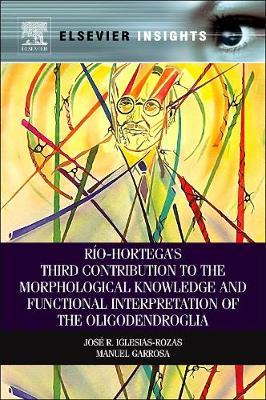 Rio-Hortega's Third Contribution to the Morphological Knowledge and Functional Interpretation of the Oligodendroglia (Hardback)