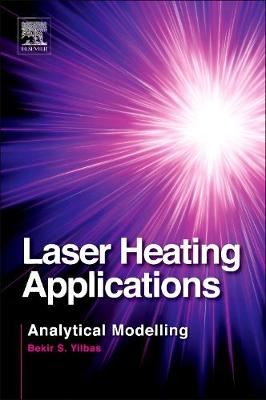Laser Heating Applications: Analytical Modelling (Hardback)