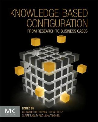 Knowledge-Based Configuration: From Research to Business Cases (Hardback)