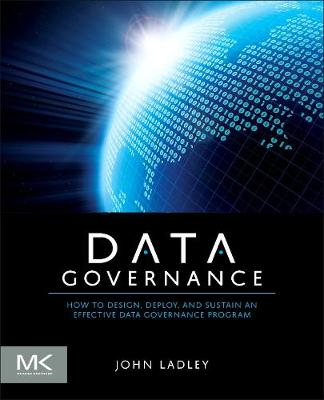 Data Governance: How to Design, Deploy and Sustain an Effective Data Governance Program - The Morgan Kaufmann Series on Business Intelligence (Paperback)