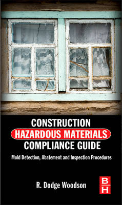 Construction Hazardous Materials Compliance Guide: Mold Detection, Abatement and Inspection Procedures (Hardback)