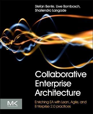 Collaborative Enterprise Architecture: Enriching EA with Lean, Agile, and Enterprise 2.0 practices (Paperback)