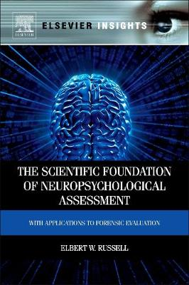 The Scientific Foundation of Neuropsychological Assessment: With Applications to Forensic Evaluation (Hardback)