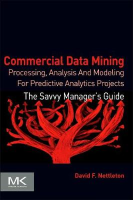 Commercial Data Mining: Processing, Analysis and Modeling for Predictive Analytics Projects - The Savvy Manager's Guides (Paperback)