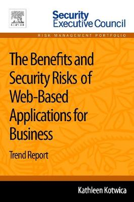 The Benefits and Security Risks of Web-Based Applications for Business: Trend Report (Paperback)