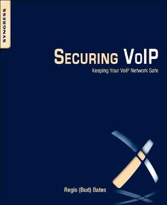 Securing VoIP: Keeping Your VoIP Network Safe (Paperback)