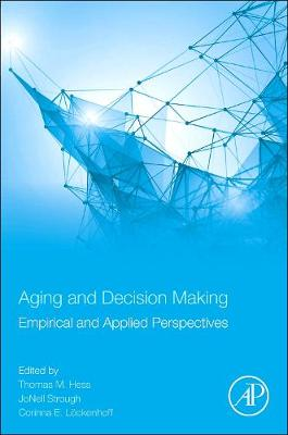 Aging and Decision Making: Empirical and Applied Perspectives (Paperback)