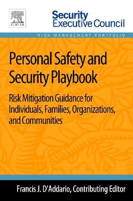 Personal Safety and Security Playbook: Risk Mitigation Guidance for Individuals, Families, Organizations, and Communities (Paperback)