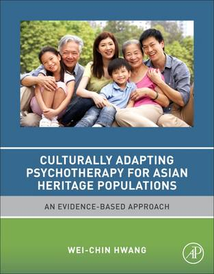 Culturally Adapting Psychotherapy for Asian Heritage Populations: An Evidence-Based Approach (Hardback)