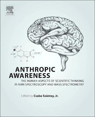 Anthropic Awareness: The Human Aspects of Scientific Thinking in NMR Spectroscopy and Mass Spectrometry (Hardback)