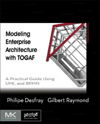 Modeling Enterprise Architecture with TOGAF: A Practical Guide Using UML and BPMN - The MK/OMG Press (Paperback)