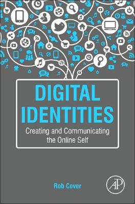 Digital Identities: Creating and Communicating the Online Self (Paperback)