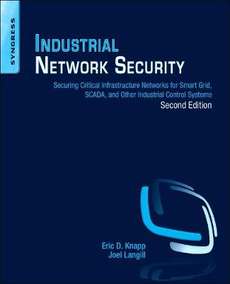 Industrial Network Security: Securing Critical Infrastructure Networks for Smart Grid, SCADA, and Other Industrial Control Systems (Paperback)