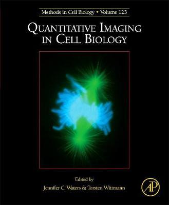 Quantitative Imaging in Cell Biology: Volume 123 - Methods in Cell Biology (Hardback)