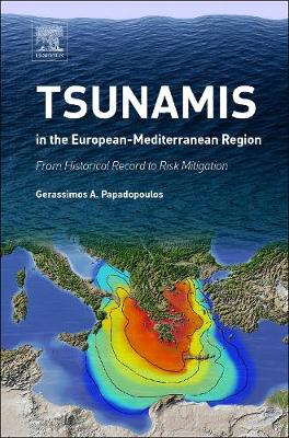 Tsunamis in the European-Mediterranean Region: From Historical Record to Risk Mitigation (Hardback)
