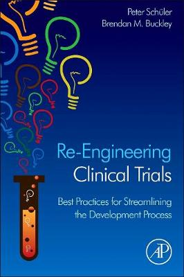Re-Engineering Clinical Trials: Best Practices for Streamlining the Development Process (Hardback)