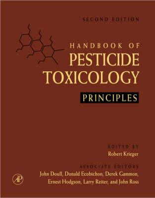 Handbook of Pesticide Toxicology: Pt. 1 & 2: Principles and Agents (Hardback)