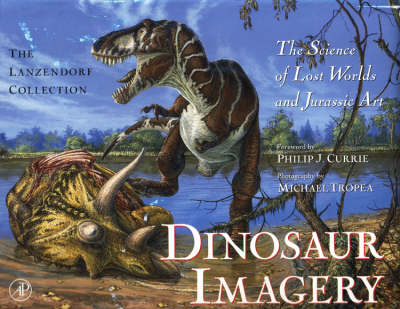 Dinosaur Imagery: The Science of Lost Worlds and Jurassic Art - the Lanzendorf Collection (Hardback)