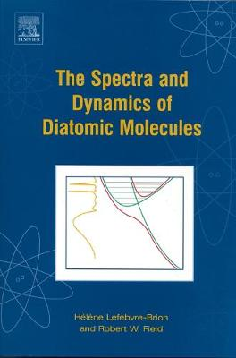 The Spectra and Dynamics of Diatomic Molecules: Revised and Enlarged Edition (Paperback)