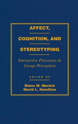 Affect, Cognition and Stereotyping: Interactive Processes in Group Perception (Hardback)
