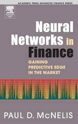 Neural Networks in Finance: Gaining Predictive Edge in the Market - Academic Press Advanced Finance (Hardback)