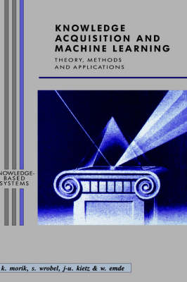 Knowledge Acquisition and Machine Learning: Theory, Methods, and Applications - Knowledge-Based Systems (Hardback)