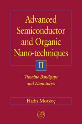 Advanced Semiconductor and Organic Nano-techniques: Pt. II: Tunable Band-gaps and Nano-tubes (Hardback)