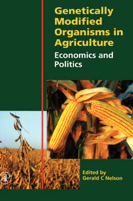 Genetically Modified Organisms in Agriculture: Economics and Politics (Hardback)