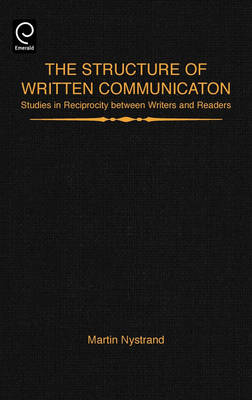 The Structure of Written Communication: Studies in Reciprocity between Writers and Readers (Hardback)