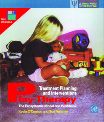 Play Therapy Treatment Planning and Interventions: The Ecosystemic Model and Workbook - Practical Resources for the Mental Health Professional (Paperback)