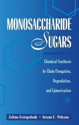 Monosaccharide Sugars: Chemical Synthesis by Chain Elongation, Degradation, and Epimerization (Hardback)