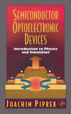 Semiconductor Optoelectronic Devices: Introduction to Physics and Simulation (Hardback)