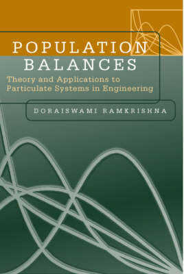 Population Balances: Theory and Applications to Particulate Systems in Engineering (Hardback)