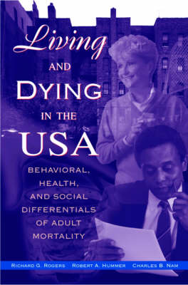 Living and Dying in the USA: Behavioural, Health and Social Differentials of Adult Mortality (Hardback)