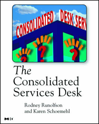 The Consolidated Services Desk: Exceeding Your Customers' Service Management Expectations (Paperback)