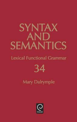 Lexical Functional Grammar - Syntax and Semantics 34 (Hardback)