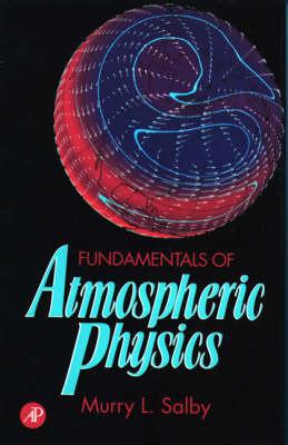 Fundamentals of Atmospheric Physics: Volume 61 - International Geophysics (Hardback)