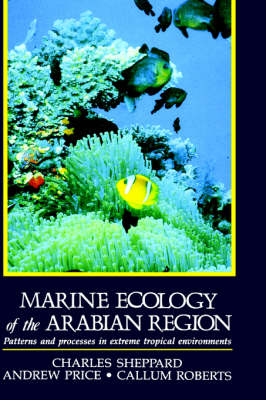 Marine Ecology of the Arabian Region: Patterns and Processes in Extreme Tropical Environments (Hardback)