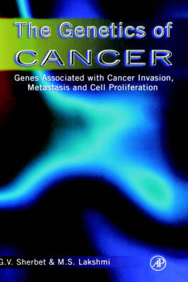 The Genetics of Cancer: Genes Associated with Cancer Invasion, Metastasis and Cell Proliferation (Hardback)