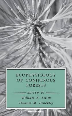 Ecophysiology of Coniferous Forests - Physiological Ecology (Hardback)