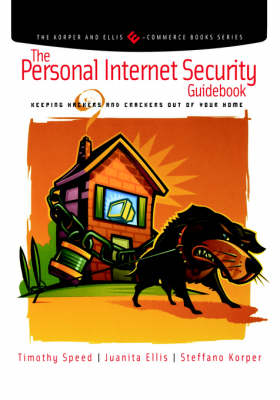 The Personal Internet Security Guidebook: Keeping Hackers and Crackers out of Your Home - The Korper & Ellis E-commerce Books S. (Paperback)